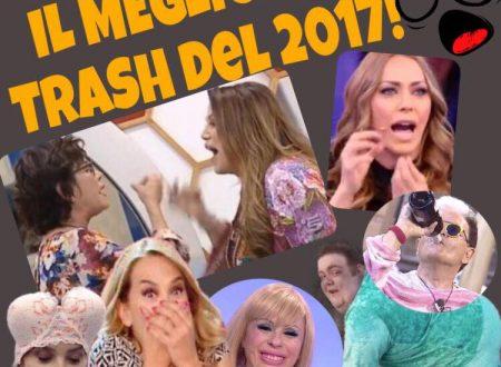 TRASH TV: il meglio del peggio del 2017!
